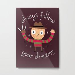 Always Follow Your Dreams Metal Print
