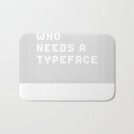 Who needs a typeface? Bath Mat