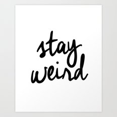 Stay Weird Black and White Humorous Inspo Typography Poster for the Young Wild and Free Art Print
