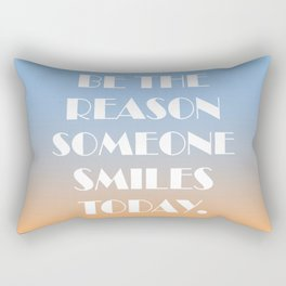 Be the reason someone smiles today Rectangular Pillow