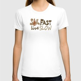 Sail Fast Live Slow br. sailing sailors T-shirt
