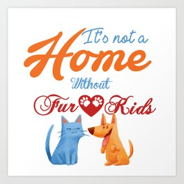 It's not a Home Without Fur Kids Art Print