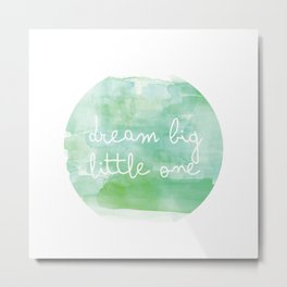 Dream big, Little one Metal Print