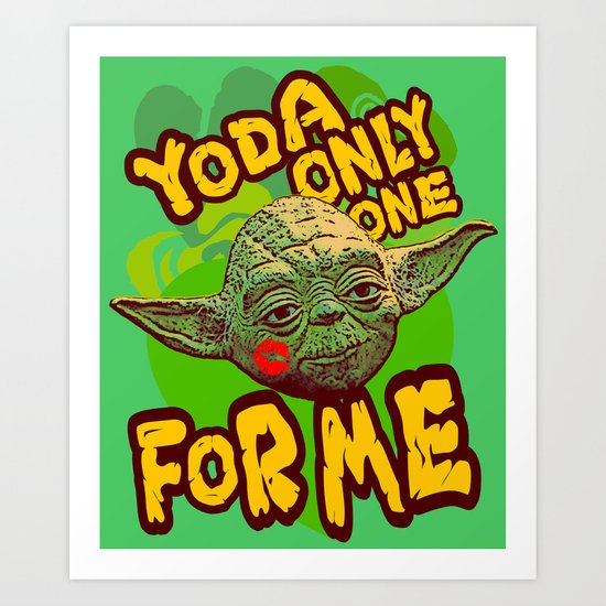 Yoda Only One For Me! Art Print