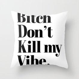 Bitch don't kill my vibe retro Typography Throw Pillow
