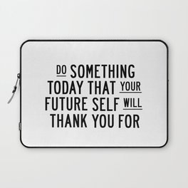 Do Something Today That Your Future Self Will Thank You For typography poster home decor wall art Laptop Sleeve