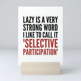 Lazy is a Very Strong Word I Like to Call it Selective Participation (Crimson) Mini Art Print