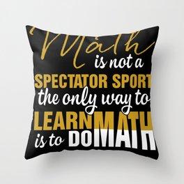 Math Is Not A Spectator Sport Funny Math Teacher Gift Throw Pillow