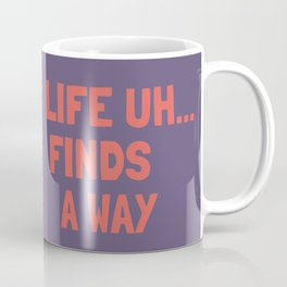 Life Uh Finds a Way Coffee Mug