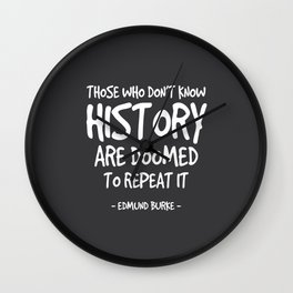 Know History Quote - Edmund Burke Wall Clock