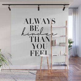 Always Be Kinder Than You Feel Wall Mural