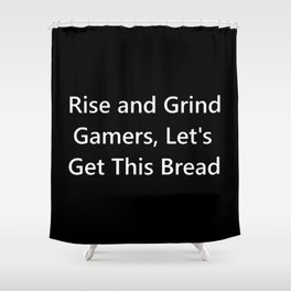 Rise and Grind Gamers Lets Get This Bread Shower Curtain