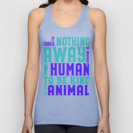 Animal Rights Acivist Takes nothing away from a human to be kind to an animal Unisex Tank Top