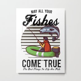 May All Your Fishes Come True Metal Print