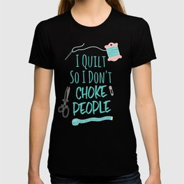 8d8a4fd3 I Quilt So I Don't Choke People Funny Knitting tee T-shirt