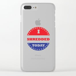 I Shredded Today Clear iPhone Case