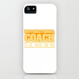 """Instructional Coach I'll Be There For You"" T-shirt Design Personal Trainer Tutor Train Harder iPhone Case"