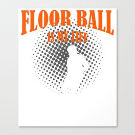 Floor Ball Is My Life Canvas Print