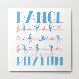 DANCE TO YOUR OWN RHYTHM BALLERINA Metal Print