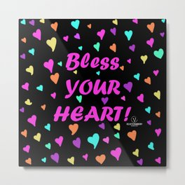 Bless Your Heart! Metal Print