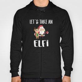 Lets Take An Elfi Christmas Christmas Hoody