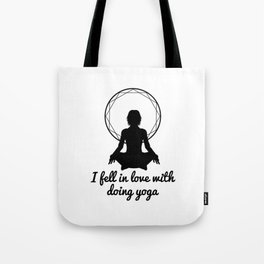 I fell in love with doing yoga Tote Bag