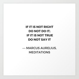 Stoic Inspiration Quotes - Marcus Aurelius Meditations - If it is not right do not so it - if it is Art Print