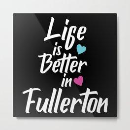 Life Is Better In Fullerton USA Pride Metal Print