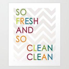 So Fresh and So Clean Clean! Art Print