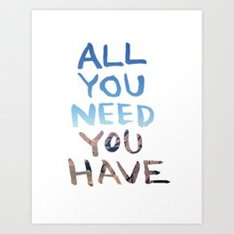 All You Need You Have: By Annessa Braymer  Art Print