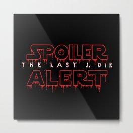 Spoiler Alert The Last J. Die Metal Print