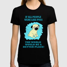 If all people were like pugs... T-shirt