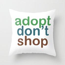 Adopt, Don't Shop - Adopt a Shelter Pet Throw Pillow