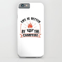 Life Is Better By The Campfire bw iPhone Case