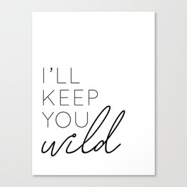 you keep me safe I'll keep you wild (2 of 2) Canvas Print