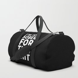 I'm Too Sober For This Shit (Black) Duffle Bag