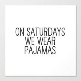 Funny Quote On Saturdays We Wear Pajamas Canvas Print