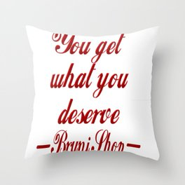 You Get What You Deserve Throw Pillow