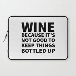 Wine Because It's Not Good To Keep Things Bottled Up Laptop Sleeve