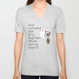 But Where Did the Lighter Fluid Come From? Unisex V-Neck