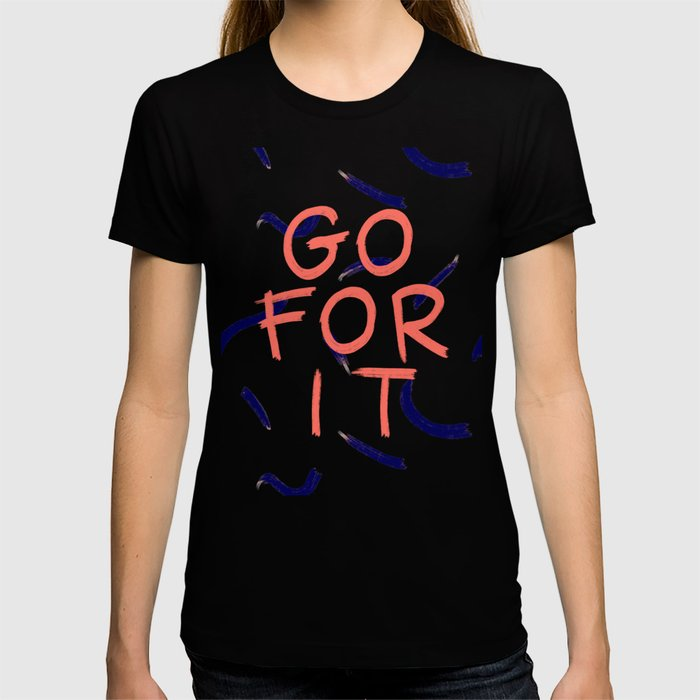 GO FOR IT #society6 #motivational T-shirt