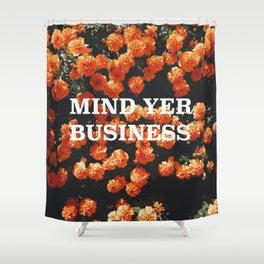 Mind Yer Business Shower Curtain