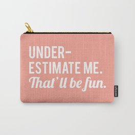 Underestimate Me. That'll Be Fun, Quote Carry-All Pouch