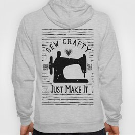 Sew Crafty - Just Make It - Do It Yourself - Hoody
