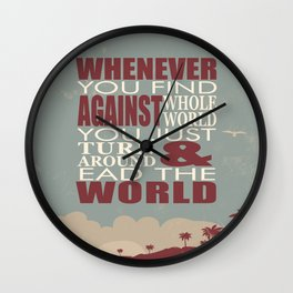 Whenever You Find Whole World Against You Just Turn Around And Lead The World. Wall Clock