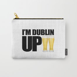 I'm Dublin Up Carry-All Pouch