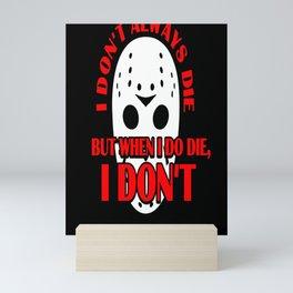 I Don't Always Die But When I do Die, I DON'T. Funny Michael Halloween Mask design Mini Art Print