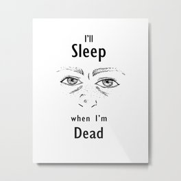 Sleep Deprivation Metal Print