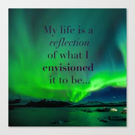 Life is a reflection of what I envision Canvas Print