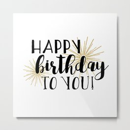 Happy Birthday To You! Metal Print
